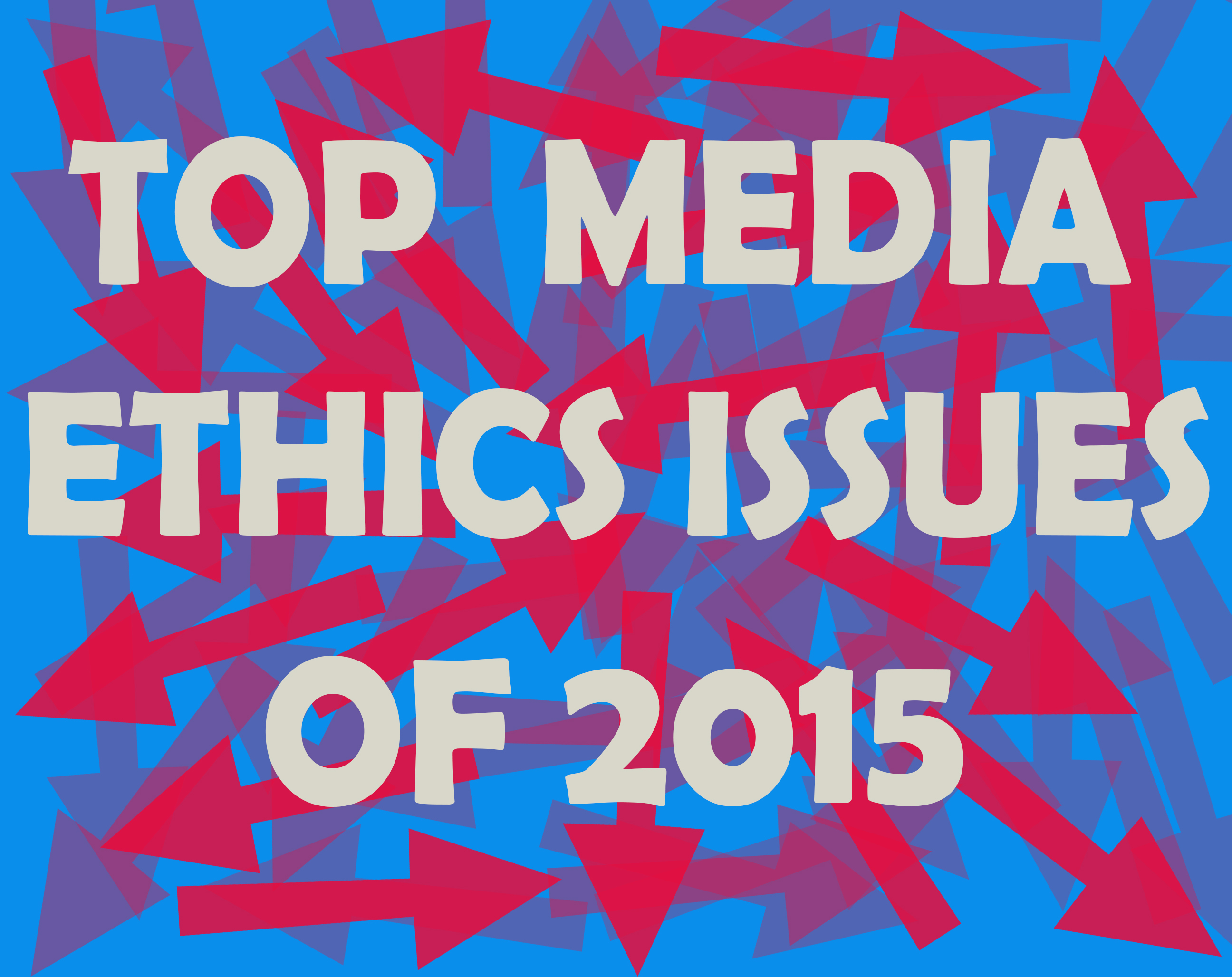 top 10 media ethics issues of 2015